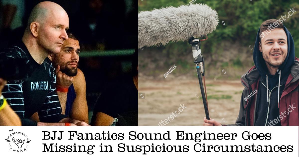 BJJ Fanatics Sound Engineer Missing in Suspicious Circumstances